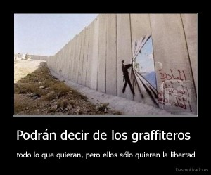 desmotivado.es_Podran-decir-de-los-graffiteros-todo-lo-que-quieran-pero-ellos-solo-quieren-la-libertad_130247120971